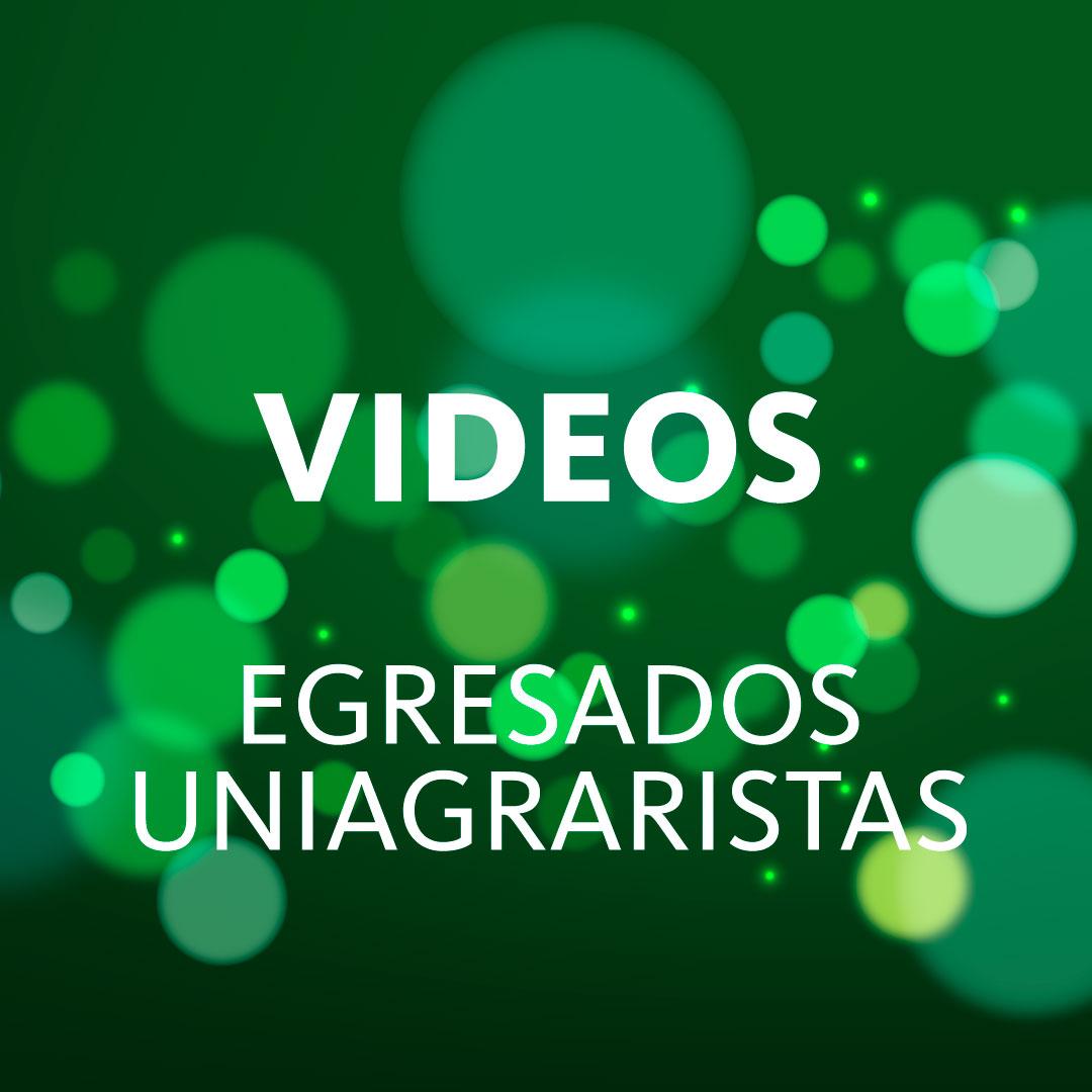 Videos egresados UNIAGRARISTAS