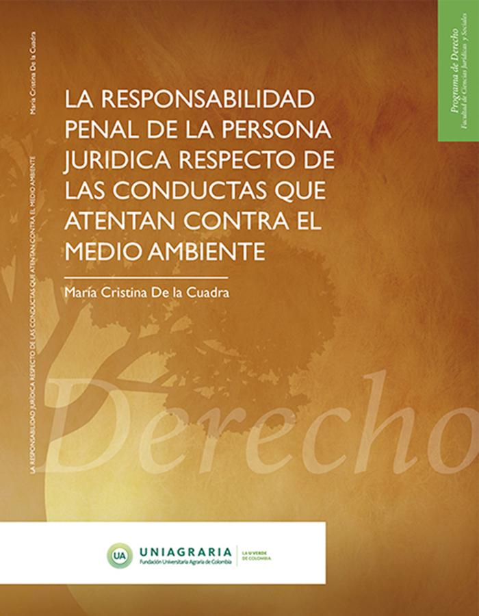 La responsabilidad penal de la persona jurídica respecto de las conductas que atentan contra el medio ambiente